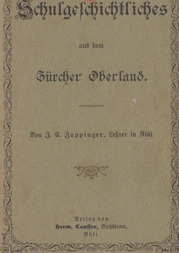 """Das Buch """"Schulgeschichtliches aus dem Zürcher Oberland"""" von Zuppiger ist hier als PDF aufrufbar."""