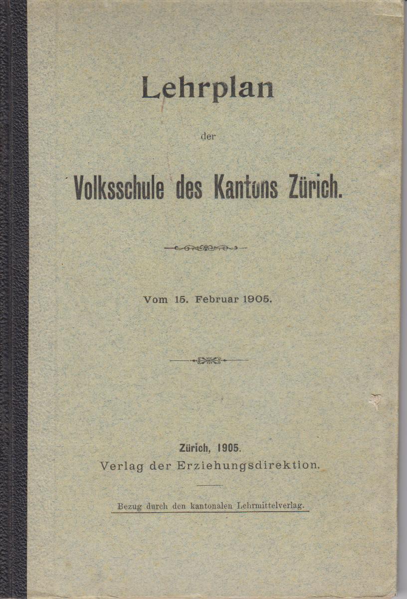 Der Lehrplan der Volksschule des Kantons Zürich von 1905 gibt einen guten Einblick in die Prioritäten der damaligen Bildung.