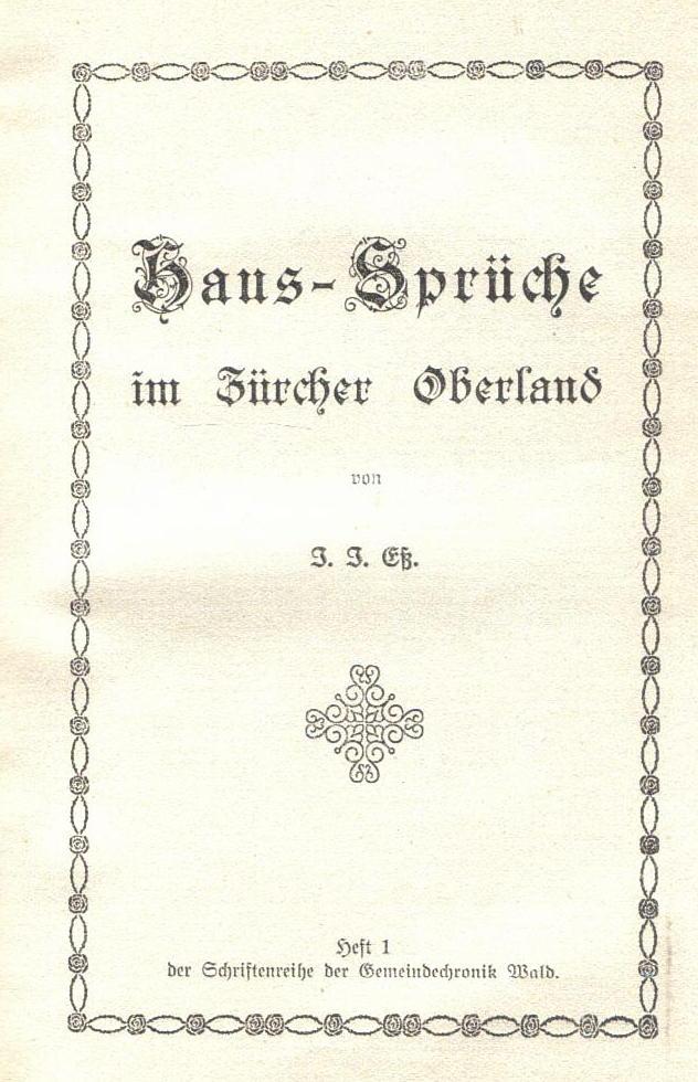 Haus-Sprüche im Zürcher Oberland. Sammlung von J.J. Ess