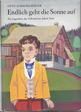 """""""Endlich geht die Sonne auf"""" von Otto Schaufelberger beschreibt die Jugendjahre von Jakob Stutz."""